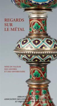 Regards sur le métal : mise en valeur des savoirs et des savoir-faire