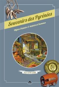 Souvenirs des Pyrénées : objets d'histoire & histoires d'hommes