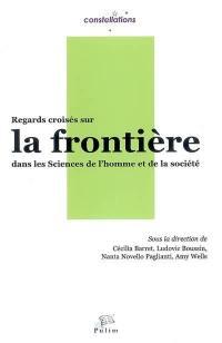 Regards croisés sur la frontière dans les sciences de l'homme et de la société