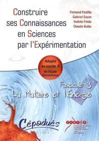 Construire ses connaissances en sciences par l'expérimentation. Volume 3, La matière et l'énergie