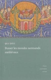 911-2011, penser les mondes normands médiévaux