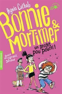 Bonnie & Mortimer. Volume 4, Un projet pou pourri !