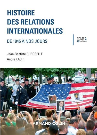 Histoire des relations internationales. Vol. 2. De 1945 à nos jours
