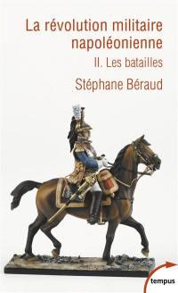 La révolution militaire napoléonienne. Volume 2, Les batailles