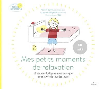 Mes petits moments de relaxation : 15 séances ludiques et en musique adaptées pour la vie de tous les jours