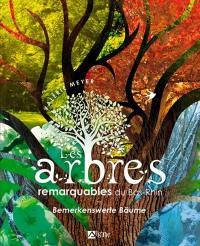 Les arbres remarquables du Bas-Rhin = Bemerkenswerte Baüme