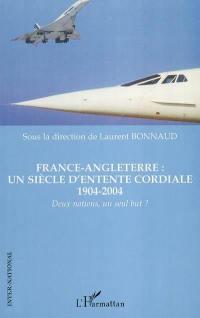 France-Angleterre : un siècle d'Entente cordiale, 1904-2004 : deux nations, un seul but ?