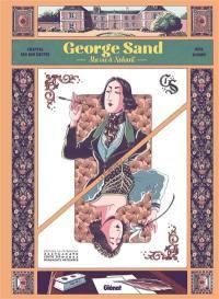 George Sand : ma vie à Nohant