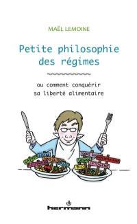 Petite philosophie des régimes ou Comment conquérir sa liberté alimentaire