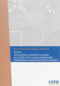Installations de transport de chaleur ou de froid et d'eau chaude sanitaire entre productions de chaleur ou de froid et bâtiments : DTU 65.9