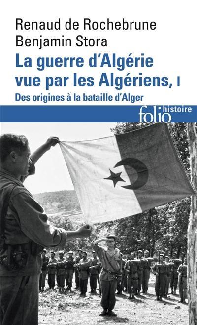 La guerre d'Algérie vue par les Algériens, Le temps des armes, Vol. 1
