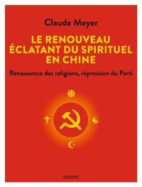 Le renouveau éclatant du spirituel en Chine : renaissance des religions, répression du parti