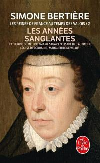 Les reines de France au temps des Valois. Volume 2, Les années sanglantes