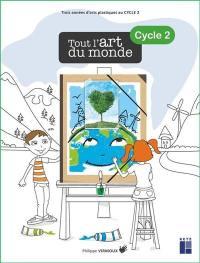 Tout l'art du monde, cycle 2 : trois années d'arts plastiques au cycle 2