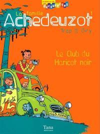 La famille Achedeuzot. Vol. 1. Le club du haricot noir