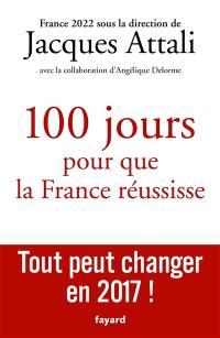 Cent jours pour que la France réussisse