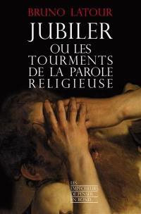 Jubiler ou Les tourments de la parole religieuse