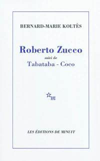 Roberto Zucco; Suivi de Tabataba; Suivi de Coco
