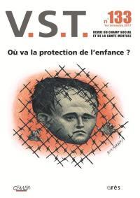 VST. n° 133, Où va la protection de l'enfance ?