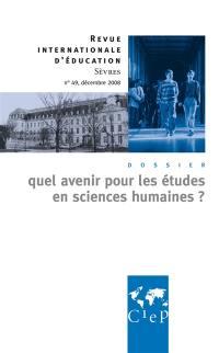 Revue internationale d'éducation. n° 49, Quel avenir pour les études en sciences humaines ?