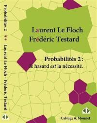 Probabilités. Volume 2, Le hasard est la nécessité