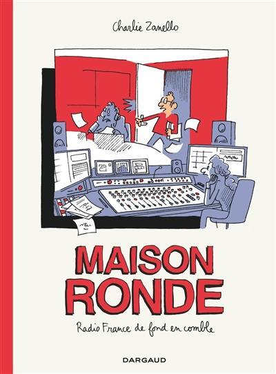 Maison ronde : Radio France de fond en comble