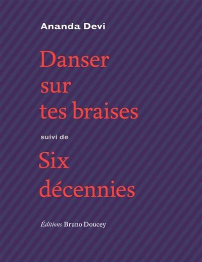 Danser sur tes braises; Suivi de Six décennies