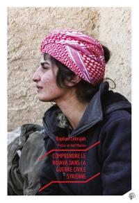 Comprendre le Rojava dans la guerre civile syrienne