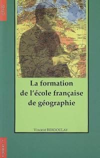 La formation de l'École française de géographie (1870-1914)