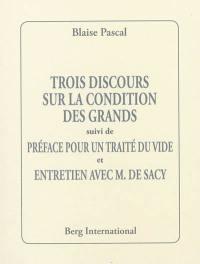 Trois discours sur la condition des grands; Suivi de Préface pour un traité du vide; Suivi de Entretien avec M. de Sacy