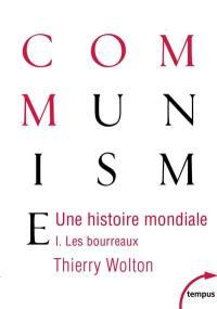 Une histoire mondiale du communisme : essai d'investigation historique. Vol. 1. Les bourreaux : d'une main de fer