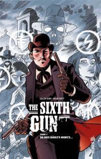 The sixth gun. Volume 1, De mes doigts morts...