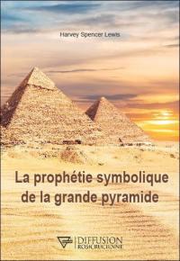 La prophétie symbolique de la grande pyramide