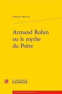 Armand Robin ou Le mythe du poète