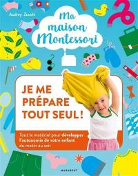 Ma maison Montessori. Volume 1, Je me prépare tout seul !