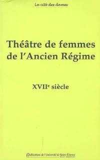 Théâtre de femmes de l'Ancien Régime. Volume 2, XVIIe siècle