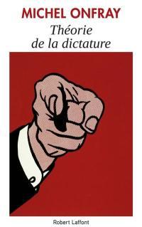 Théorie de la dictature; Précédé de Orwell et l'Empire maastrichien