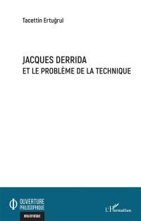 Jacques Derrida et le problème de la technique