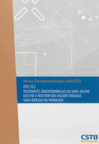 Tolérances dimensionnelles du gros-oeuvre destiné à recevoir des façades rideaux, semi-rideaux ou panneaux : DTU 33.2