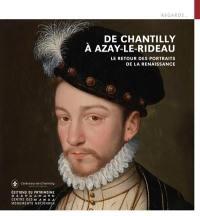 De Chantilly à Azay-le-Rideau, le retour des portraits de la Renaissance