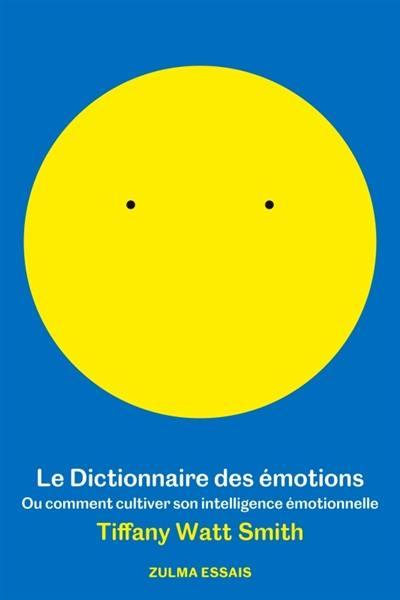 Le dictionnaire des émotions ou Comment cultiver son intelligence émotionnelle