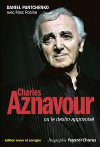 Charles Aznavour ou Le destin apprivoisé