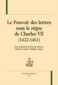 Le pouvoir des lettres sous le règne de Charles VII (1422-1461)