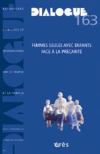 Dialogue. n° 163, Femmes seules avec enfants face à la précarité