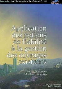 Applications des notions de fiabilité à la gestion des ouvrages existants