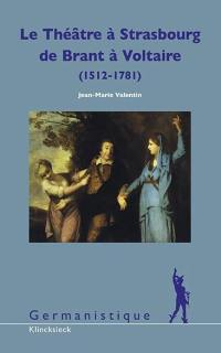 Le théâtre à Strasbourg de S. Brant à Voltaire, 1512-1781