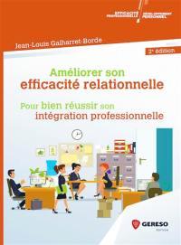 Améliorer son efficacité relationnelle pour bien réussir son intégration professionnelle