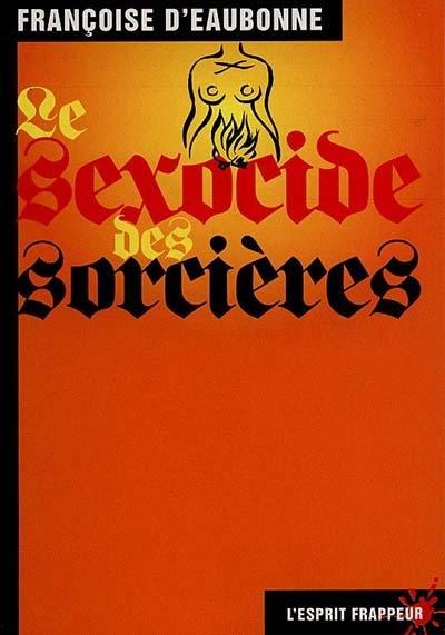Le sexocide des sorcières : fantasme et réalité