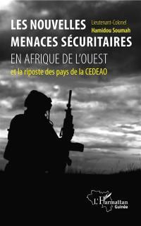 Les nouvelles menaces sécuritaires en Afrique de l'Ouest et la ripose des pays de la CEDEAO