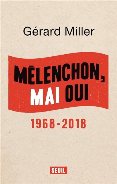 Mélenchon, mai oui : 1968-2018